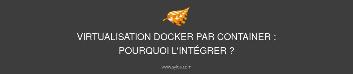 virtualisation docker par container pourquoi l integrer