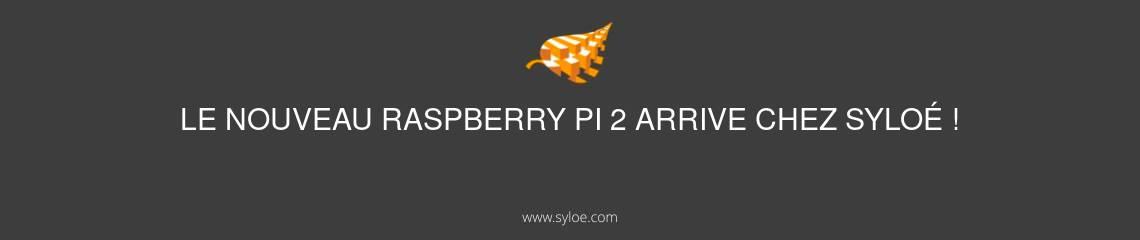 le nouveau raspberry pi 2 arrive chez syloe