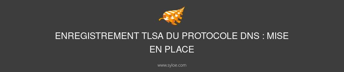 mise en place enregistrement tlsa du protocole dns