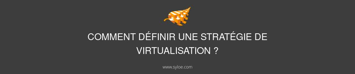 definir une strategie de virtualisation