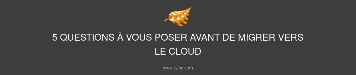 migrer vers le cloud - questions à vous poser