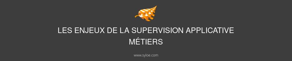 enjeux supervision applicative métiers