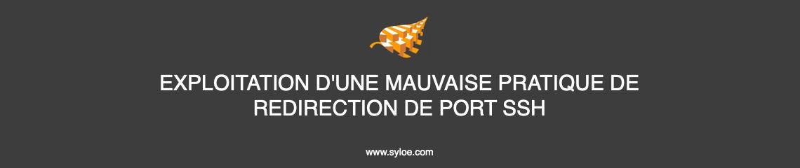 [Syloé] EXPLOITATION D'UNE MAUVAISE PRATIQUE DE REDIRECTION DE PORT SSH